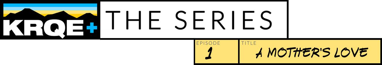 Episode 1 A Mother S Love Krqe News 13